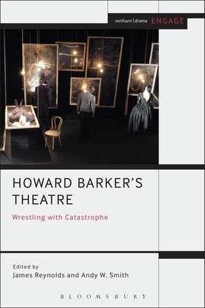 Howard Barker's Theatre: Wrestling with Catastrophe de Dr James Reynolds