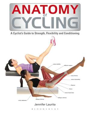 Anatomy of Cycling: A Cyclist's Guide to Strength, Flexibility and Conditioning