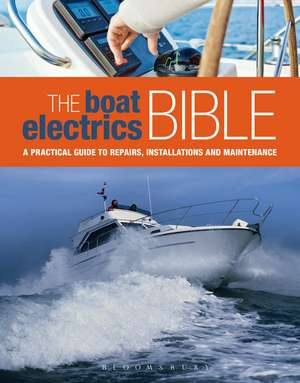 The Boat Electrics Bible: A Practical Guide to Repairs, Installations and Maintenance on Yachts and Motorboats de Andy Johnson