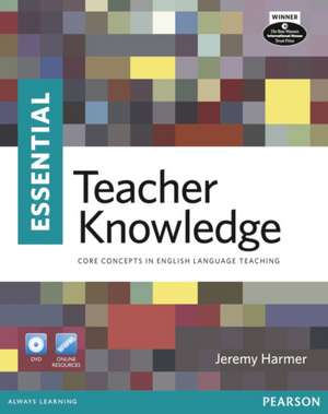Essential Teacher Knowledge:  Core Concepts in English Language Teaching [With DVD] de Jeremy Harmer