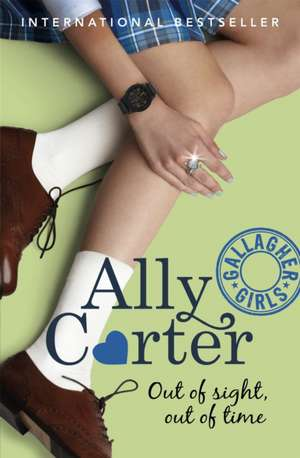 Gallagher Girls: Out of Sight, Out of Time de Ally Carter