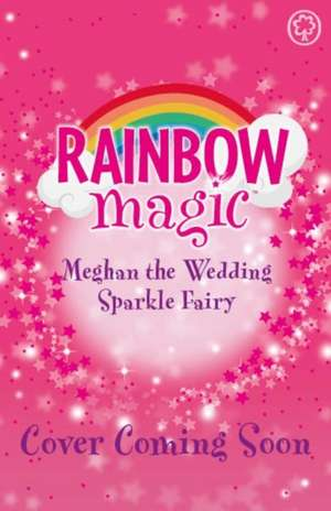 Rainbow Magic: Meghan the Wedding Sparkle Fairy de Daisy Meadows