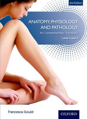 Anatomy,Physiology & Pathology Complementary Therapists Level 2/3 3e