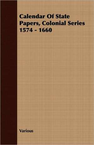 Calendar of State Papers, Colonial Series 1574 - 1660:  Philip Schuyler and His Family de various
