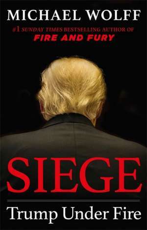 Siege: Trump Under Fire de Michael Wolff
