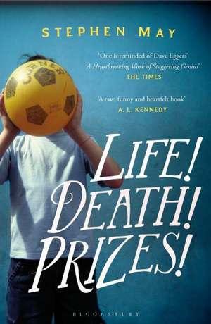 Life! Death! Prizes! de Stephen May