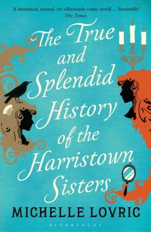The True and Splendid History of the Harristown Sisters de Michelle Lovric