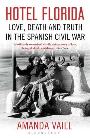 Hotel Florida: Truth, Love and Death in the Spanish Civil War de Amanda Vaill