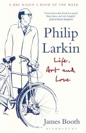 Philip Larkin: Life, Art and Love de James Booth