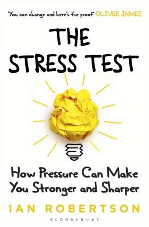 The Stress Test: How Pressure Can Make You Stronger and Sharper de Ian Robertson
