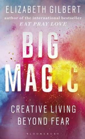 Big Magic: Creative Living Beyond Fear de Elizabeth Gilbert