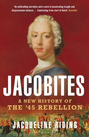 Jacobites: A New History of the '45 Rebellion de Jacqueline Riding