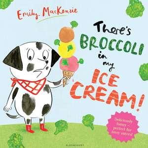 MacKenzie, E: There's Broccoli in my Ice Cream! de Emily MacKenzie