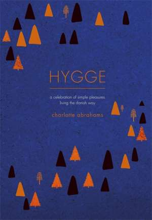 Hygge: A Celebration of Simple Pleasures. Living the Danish Way. de Charlotte Abrahams