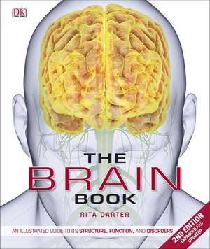 The Brain Book: An Illustrated Guide to its Structure, Functions, and Disorders de Rita Carter