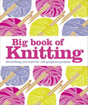 Big Book of Knitting: Everything You Need for 100 Gorgeous Projects de DK