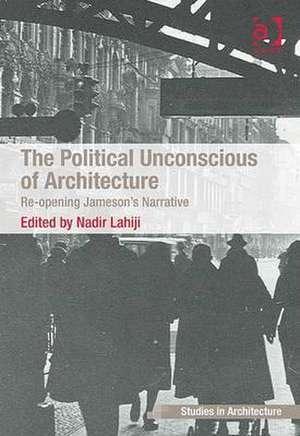 The Political Unconscious of Architecture de Nadir Lahiji