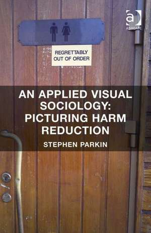 An Applied Visual Sociology: Picturing Harm Reduction