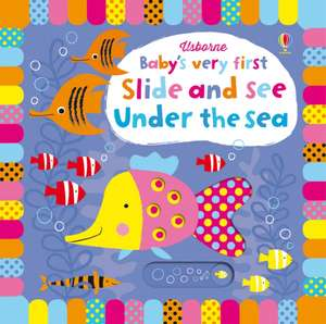 Baby's Very First Slide and See Under the Sea de Fiona Watt