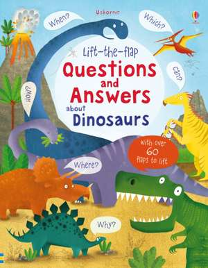 Lift-the-flap Questions and Answers about Dinosaurs de Katie Daynes