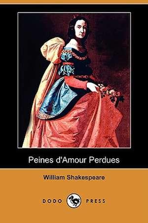 Peines D'Amour Perdues (Dodo Press) de William Shakespeare