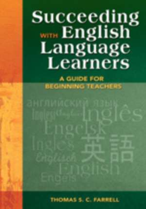 Succeeding with English Language Learners: A Guide for Beginning Teachers de Thomas S. C. Farrell