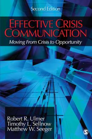 Effective Crisis Communication: Moving From Crisis to Opportunity de Robert R. Ulmer