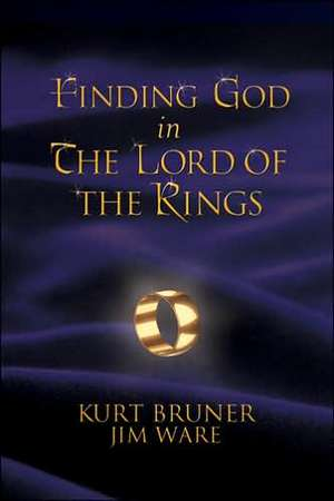Finding God in the Lord of the Rings de Kurt Bruner