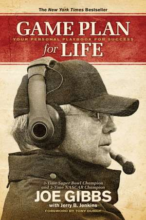 Game Plan for Life:  Your Personal Playbook for Success de Joe Gibbs