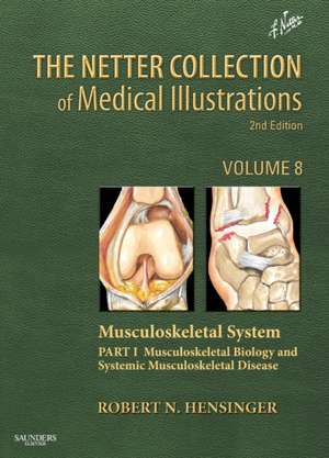 The Netter Collection of Medical Illustrations: Musculoskeletal System, Volume 6, Part III - Biology and Systemic Diseases imagine