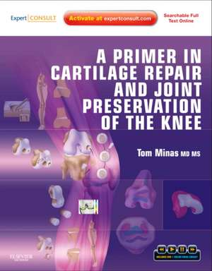 A Primer in Cartilage Repair and Joint Preservation of the Knee: Expert Consult de Tom Minas