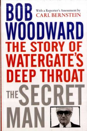 The Secret Man: The Story of Watergate's Deep Throat de Bob Woodward