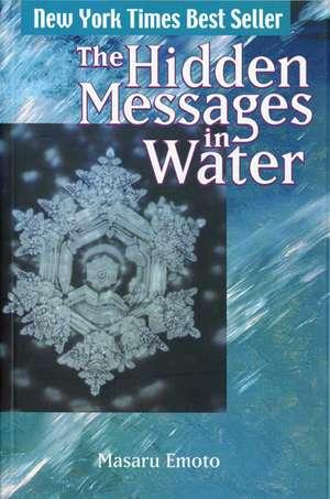 The Hidden Messages in Water de Masaru Emoto