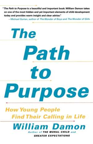 The Path to Purpose: How Young People Find Their Calling in Life de William Damon