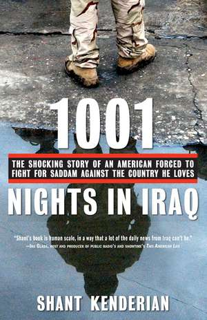 1001 Nights in Iraq: The Shocking Story of an American Forced to Fight for Saddam Against the Country He Loves de Shant Kenderian