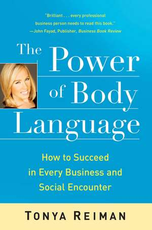 The Power of Body Language: How to Succeed in Every Business and Social Encounter de Tonya Reiman