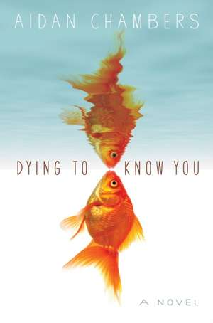 Dying to Know You de Aidan Chambers