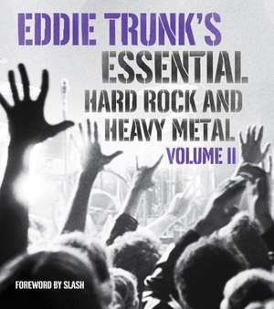 Eddie Trunk's Essential Hard Rock and Heavy Metal, Volume II