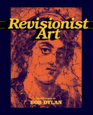 Revisionist Art:  Thirty Works by Bob Dylan de Roberta Smith