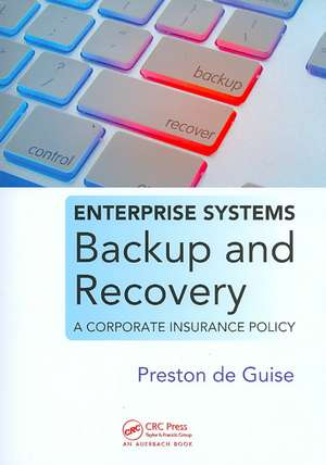 Enterprise Systems Backup and Recovery:  A Corporate Insurance Policy de Preston Deguise