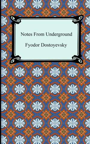 Notes from the Underground:  The Secret of Mental Fascination de Fyodor Dostoyevsky