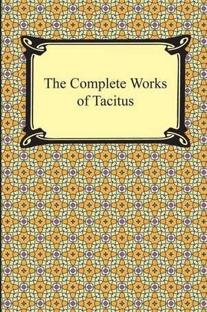 The Complete Works of Tacitus de Cornelius. Tacitus