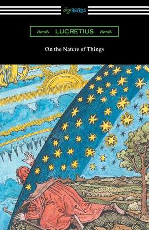 On the Nature of Things (Translated by William Ellery Leonard with an Introduction by Cyril Bailey):  A Tale of Ancient Egypt (Illustrated by John Reinhard Weguelin) de Lucretius