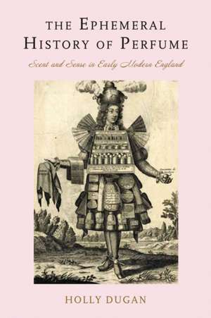 The Ephemeral History of Perfume – Scent and Sense in Early Modern England