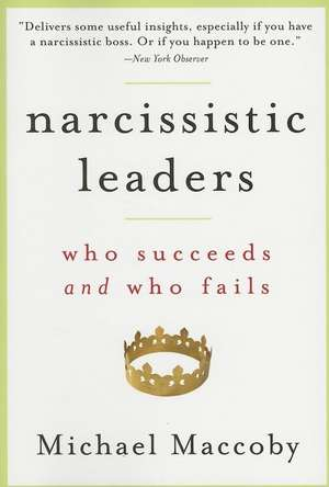 Narcissistic Leaders:  Who Succeeds and Who Fails de Michael Maccoby