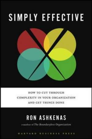 Simply Effective:  How to Cut Through Complexity in Your Organization and Get Things Done de Ron Ashkenas