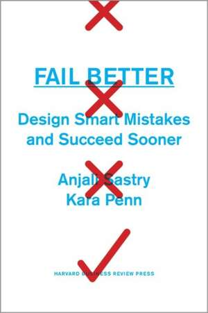 Fail Better:  Design Smart Mistakes and Succeed Sooner de Anjali Sastry