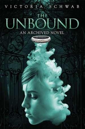 The Unbound: An Archived Novel de Victoria Schwab