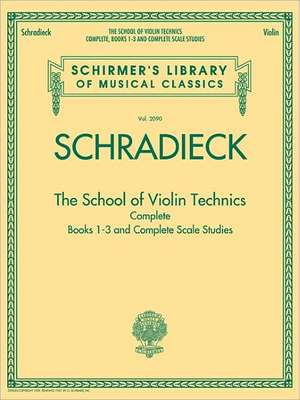 The School of Violin Technics Complete: Schirmer Library of Classics Volume 2090 de Henry Schradieck