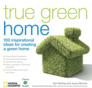 True Green Home: 100 Inspirational Ideas for Creating a Green Environment at Home  de Kim Mckay